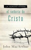 La Verdad Sobre el Señorio de Cristo Book Cover